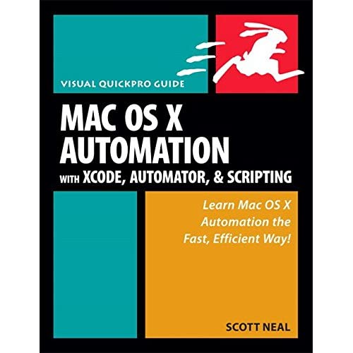 [(Mac OS X Automation with Xcode, Automator, and Scripting)] [By (author) Scott Neal] published on (April, 2008)