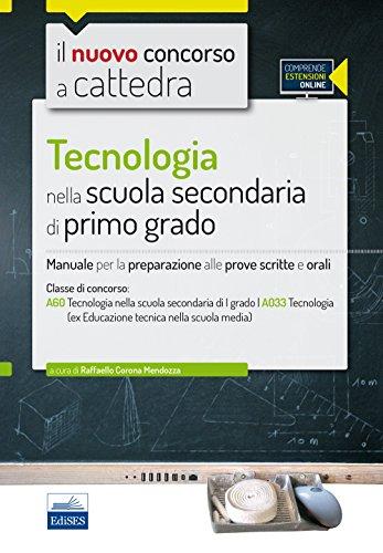 CC 4/17 Tecnologia nella scuola secondaria di I grado. Manuale per la preparazione alle prove scritte e orali per la classe A60 (A033). Con espansione online