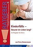 Kinderfüße - Gesund ein Leben lang?: Ein Ratgeber für Eltern (Ratgeber für Angehörige, Betroffene und Fachleute)