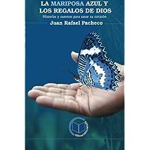 La Mariposa Azul y los Regalos de Dios: Historias y cuentos para sanar tu corazón (Spanish Edition)