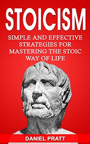 Stoicism: Simple And Effective Strategies For Mastering The Stoic Way Of Life por Daniel Pratt epub