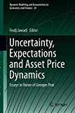 Uncertainty, Expectations and Asset Price Dynamics: Essays in Honor of Georges Prat (Dynamic Modeling and Econometrics in Economics and Finance, Band 24)