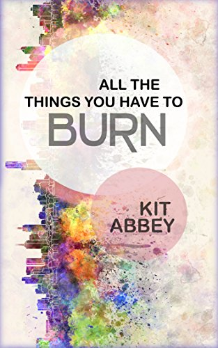 All The Things You Have To Burn (Grey Corp Book 1) (English Edition) - Corps Kit