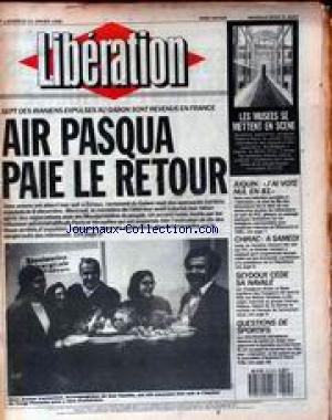 LIBERATION [No 2069] du 15/01/1988 - 7 IRANIENS EXPULSES AU GABON SONT REVENUS EN FRANCE - AIR PASQUA PAIE LE RETOUR - LES MUSEES SE METTENT EN SCENE - JUQUIN - J'AI VOTE NUL EN 81 - CHIRAC CHEZ CH. OCKRENT - SEYDOUX CEDE SA NAVALE LES SELECTIONNES OLYMPIQUES. par Collectif