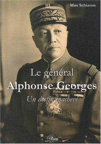 Le Général Alphonse Georges. Un destin inachevé