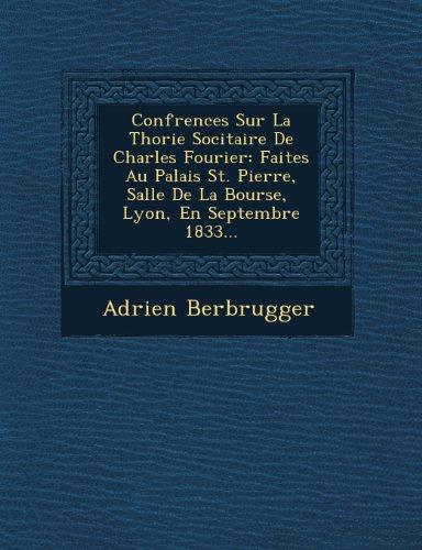 Conf Rences Sur La Th Orie Soci Taire de Charles Fourier: Faites Au Palais St. Pierre, Salle de La Bourse, Lyon, En Septembre 1833...