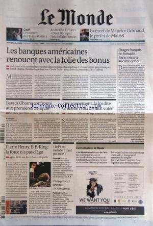 MONDE (LE) [No 20059] du 23/07/2009 - les banques americaines renouent avec la folie des bonus - barack obama confronte aux 1eres critiques - environnement - la loi dite grenelle 1 sera bientot votee - pierre henry, b.b. king - la force n'a pas d'age - le ps est malade, il n'est pas mort - un ingenieur devenu monseigneur - philippe jourdan - otages francais en somalie - paris n'ecarte aucune option - la mort de maurice grimaud, prefet de mai 68 - golf - ces dames de