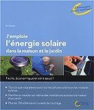 J'emploie l'énergie solaire dans la maison et jardin...