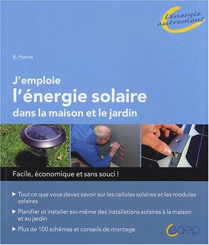 J'emploie l'énergie solaire dans la maison et jardin