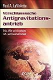 Verschlusssache Antigravitationsantrieb: Tesla, UFOs und die geheime Luft- und Raumfahrttechnik - Paul A LaViolette