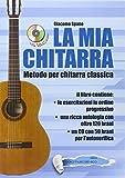 La mia chitarra. Metodo per chitarra classica. CD audio incluso