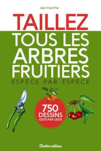 Taillez tous les arbres fruitiers par Jean-Yves Prat