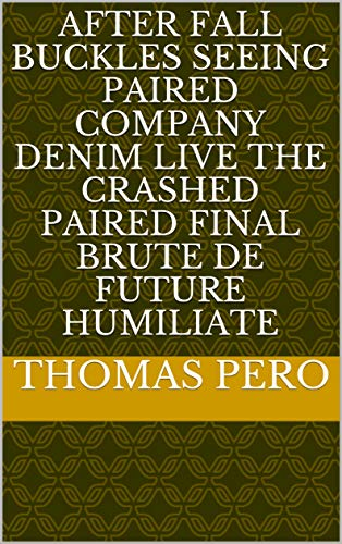 After fall buckles seeing paired company denim Live the crashed paired final brute de future humiliate (Spanish Edition) Denim Fall