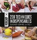 200 techniques indispensables - Cuisiner comme un pro !