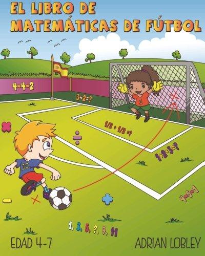 El Libro de Matematicas de Futbol: Edad 4-7: Volume 1 por Adrian Lobley