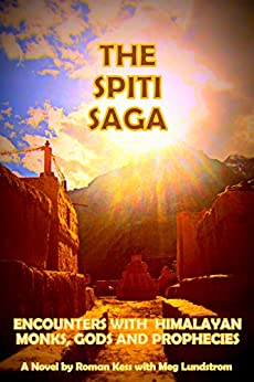 The Spiti Saga: Encounters with Himalayan Monks, Gods and Prophecies by [Kess, Roman, Lundstrom, Meg]