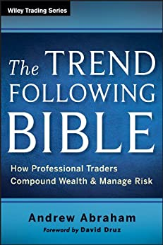 The Trend Following Bible: How Professional Traders Compound Wealth and Manage Risk (Wiley Trading) by [Abraham, Andrew]