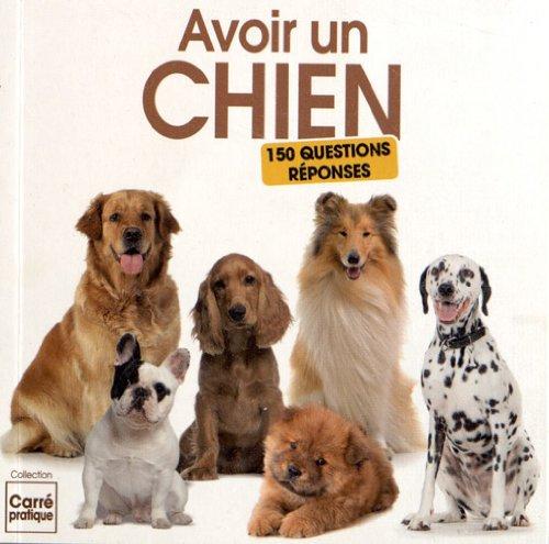 Avoir un chien : 150 questions-réponses