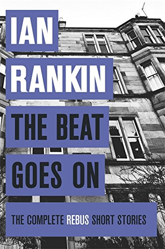 The Beat Goes On: The Complete Rebus Stories (A Rebus Novel)