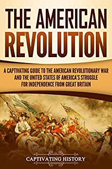The American Revolution: A Captivating Guide to the American Revolutionary War and the United States of America's Struggle for Independence from Great Britain Descargar PDF