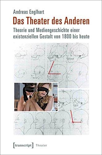Das Theater des Anderen: Theorie und Mediengeschichte einer existenziellen Gestalt von 1800 bis heute