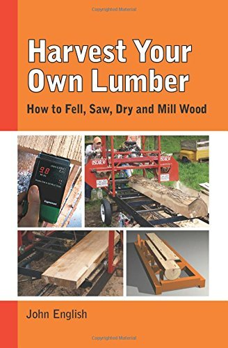 Harvest Your Own Lumber: How to Fell, Saw, Dry and Mill Wood by John English (1-Feb-2015) Paperback