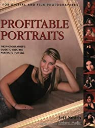 PROFITABLE PORTRAITS : The Photographer's Guide to Creating Portraits that Sell: For Digital and Film Photographers (Photot)