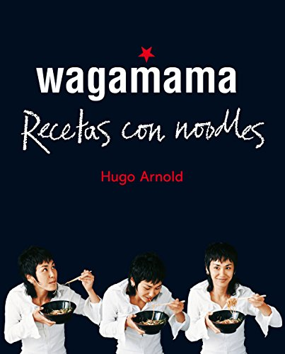 Wagamama. Recetas con noodles (Ilustrados) por Hugo Arnold