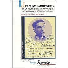 Jean de Fabrègues et la jeune droite catholique. Aux sources de la Révolution nationale