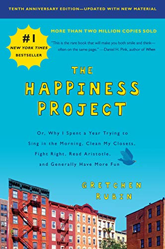 The Happiness Project, Tenth Anniversary Edition: Or, Why I Spent a Year Trying to Sing in the Morning, Clean My Closets, Fight Right, Read Aristotle, and Generally Have More Fun (English Edition) -