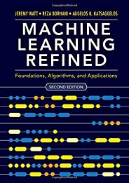 Machine Learning Refined: Foundations, Algorithms, and Applications