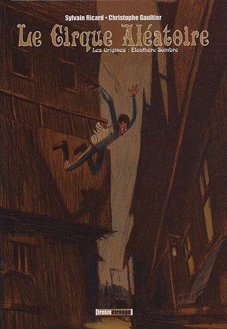Le cirque aléatoire, Tome 3 : Les Origines : Eleuthère Sombre
