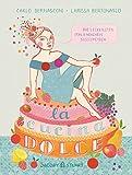 La cucina dolce: Die leckersten italienischen Süßspeisen (Illustrierte Länderküchen / Bilder. Geschichten. Rezepte)