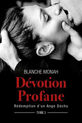 Dévotion Profane: Rédemption d'un Ange Déchu, tome 2 par [Monah, Blanche]