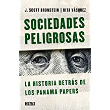Sociedades Peligrosas / Dangerous Societies: La Historia Detras de Los Papeles de Panama / The Story Behind the Panama Papers
