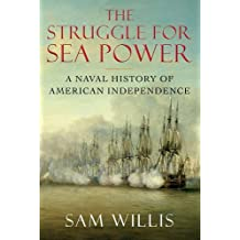 The Struggle for Sea Power: A Naval History of American Independence by Sam Willis (2015-10-15)