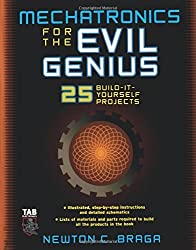 Mechatronics for the Evil Genius: 25 Build-it-Yourself Projects by Newton Braga (2005-10-06)