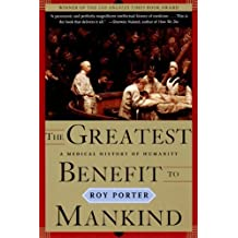 The Greatest Benefit to Mankind: A Medical History of Humanity (The Norton History of Science) 1st (first) Edition by Porter, Roy published by W. W. Norton & Company (1999)