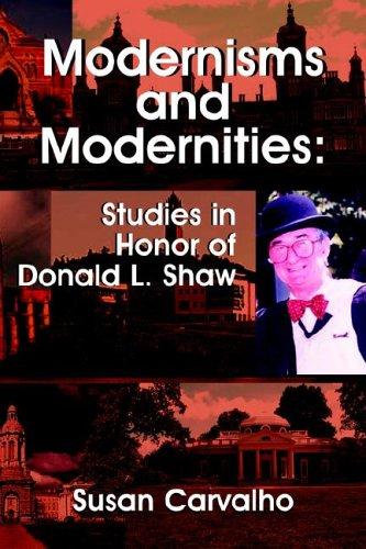 Modernisms and Modernities: Studies in Honor of Donald L. Shaw (Juan de La Cuesta Hispanic Monographs)