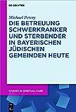 Die Betreuung Schwerkranker Und Sterbender in Bayerischen Judischen Gemeinden Heute (Studies in Spiritual Care) - Michael Petery