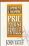 Telecharger Livres Comment l homme prie pour sa famille (PDF,EPUB,MOBI) gratuits en Francaise