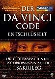 Der Da Vinci Code entschlüsselt - Die Geheimnisse hinter Dan Browns Bestseller SAKRILEG -