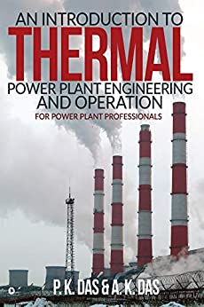 An Introduction To Thermal Power Plant Engineering And Operation : For Power Plant Professionals por A.k Das P.k Das
