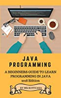 Java: Start Your Programming career by learning Java Complete Reference 10th edition and teach yourself to develop professional applications for desktop ... and games. (The Complete Reference)