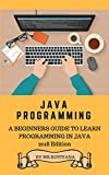 Java in 2018: Java Programming Key Concepts Explained in An Instant. Learn Java Programming for Beginners with Easy to Understand Explanation. Master the Art of Programming