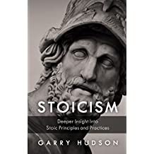 Stoicism: A Deeper Insight Into Stoic Principles and Practices