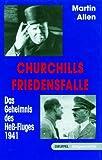 Churchills Friedensfalle: Das Geheimnis des Hess- Fluges - Martin Allen