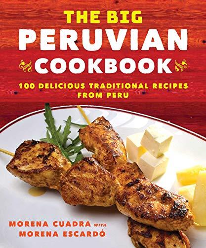 The Big Peruvian Cookbook: 100 Delicious Traditional Recipes from Peru
