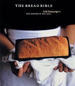 The Bread Bible: 300 Favorite Recipes par [Hensperger, Beth]