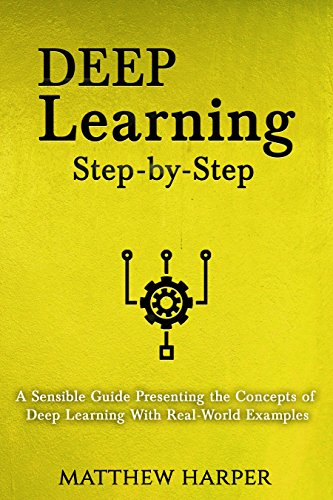 Deep Learning: Step-by-Step | A Sensible Guide Presenting the Concepts of Deep Learning With Real-World Examples (Machine Learning Series Book 2) (English Edition) por Matthew Harper